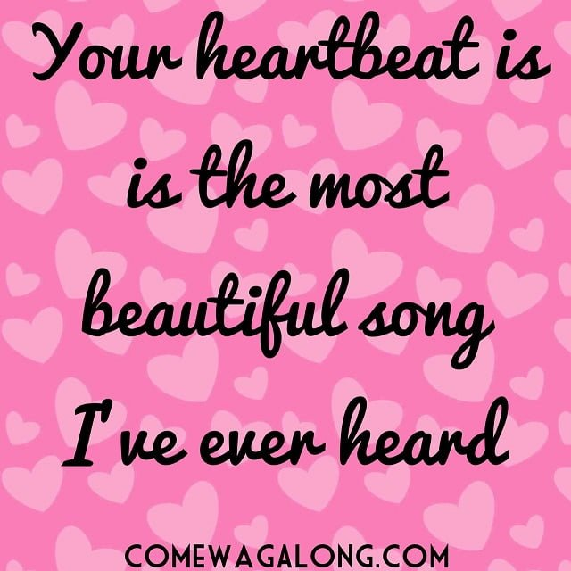 your heartbeat is the most beautiful song I have ever heard baby quote