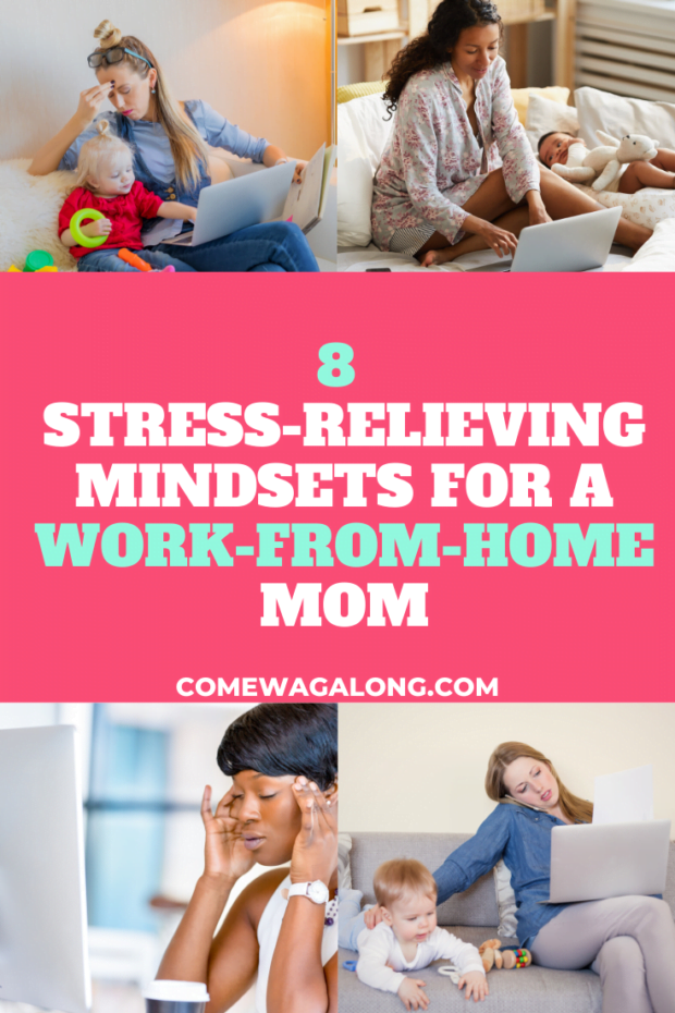 8 Stress-Relieving Mindsets For a Work-From-Home Mom - ComeWagAlong.com