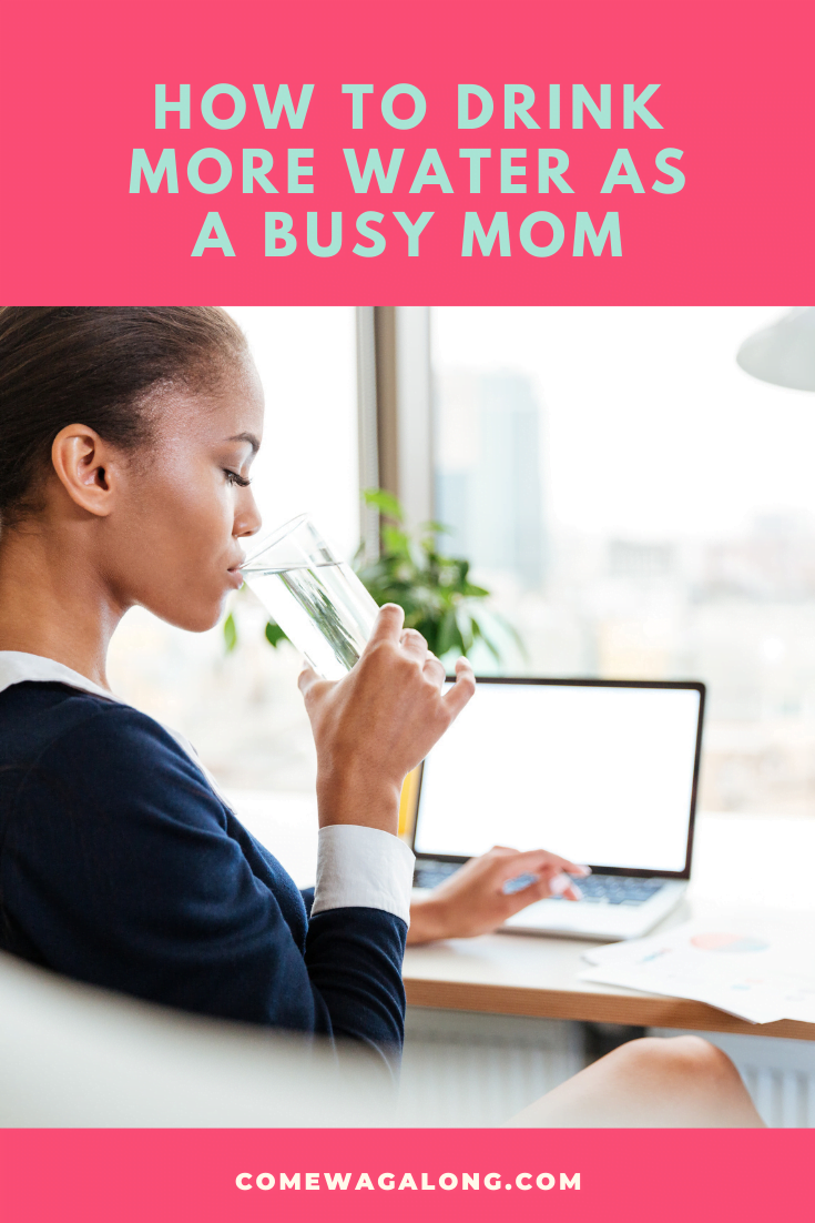 How to Drink More Water as a Busy Mom - ComeWagAlong.com
